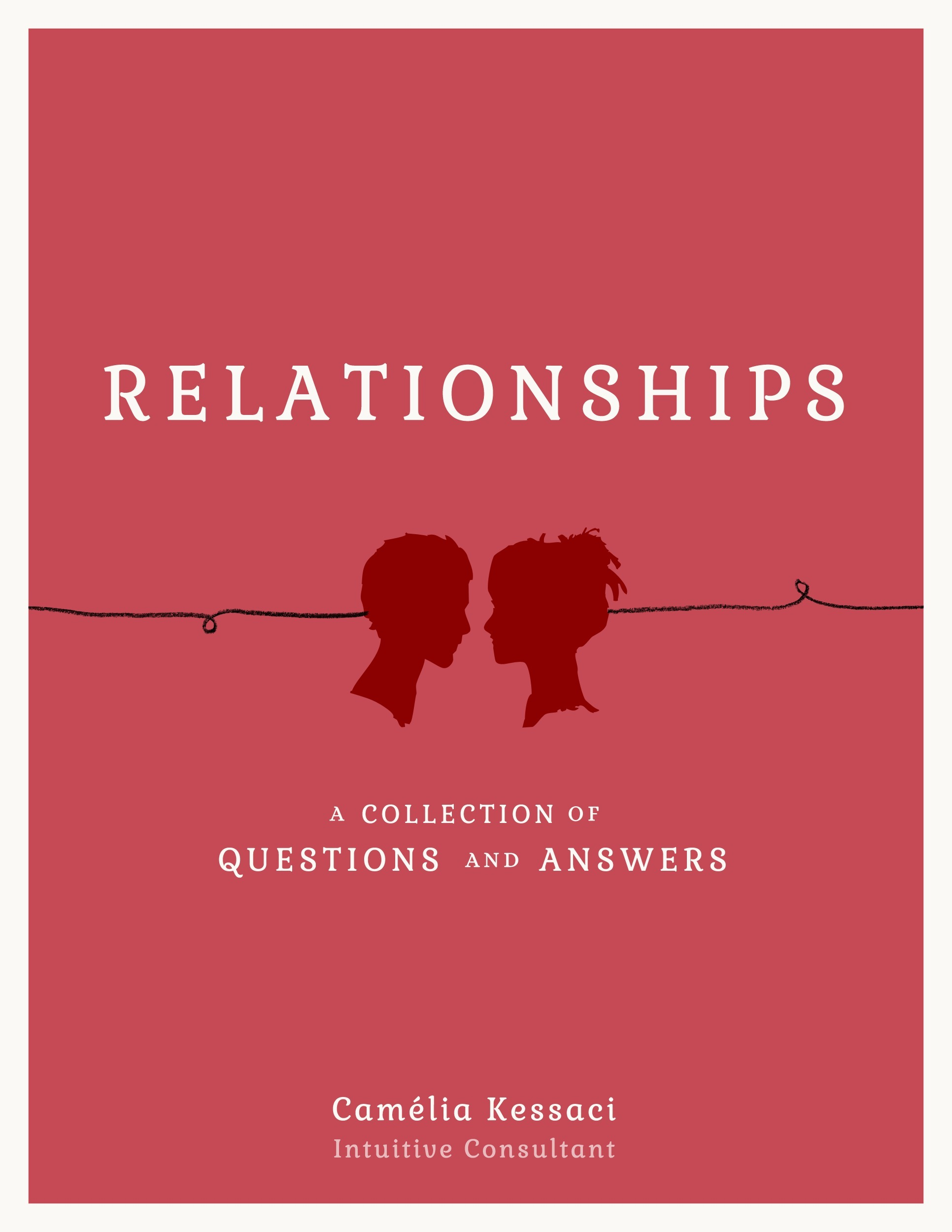 Relationships: A Collection of Questions and Answers  by  Camélia Kessaci