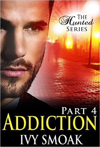 Addiction Part 1 (The Hunted Series, Part 4) Ivy Smoak