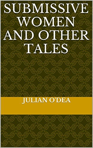 Submissive Women and Other Tales  by  Julian ODea
