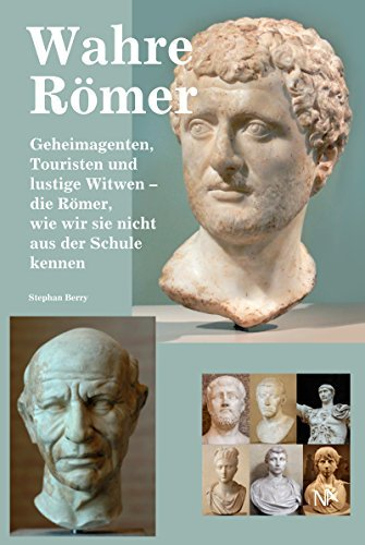 Wahre Römer: Geheimagenten, Touristen und lustige Witwen - die Römer, wie wir sie nicht aus der Schule kennen  by  Stephan Berry