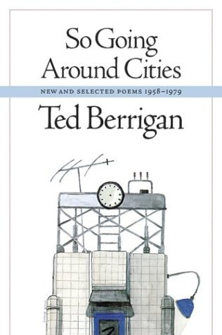 So Going Around Cities: New and Selected Poems, 1958-1979 Ted Berrigan