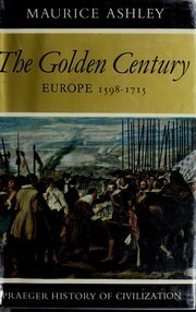 The Golden Century: Europe, 1598-1715  by  Maurice Ashley