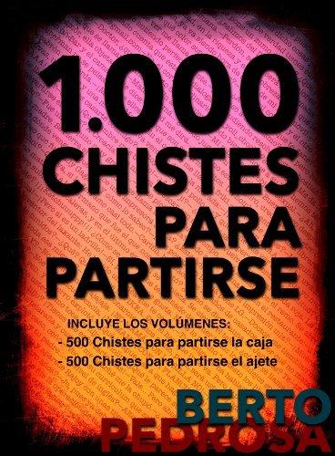 1.000 Chistes para partirse: La mejor selección de chistes cortos y juegos de palabras del idioma español  by  Berto Pedrosa