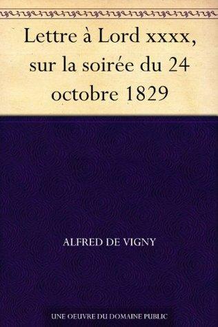 Lettre à Lord xxxx, sur la soirée du 24 octobre 1829  by  Alfred de Vigny