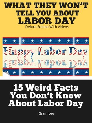 15 Weird Facts You Dont Know About Labor Day  by  Grant Lee