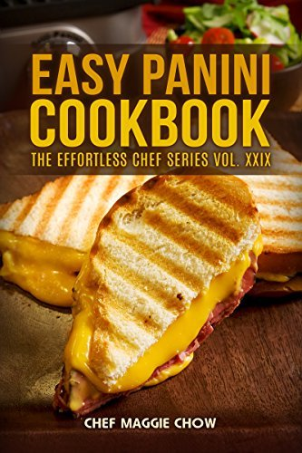 Easy Panini Cookbook (Panini Cookbook, Panini Recipes, Panini, Panini Cooking, Easy Panini Cookbook 1)  by  Chef Maggie Chow