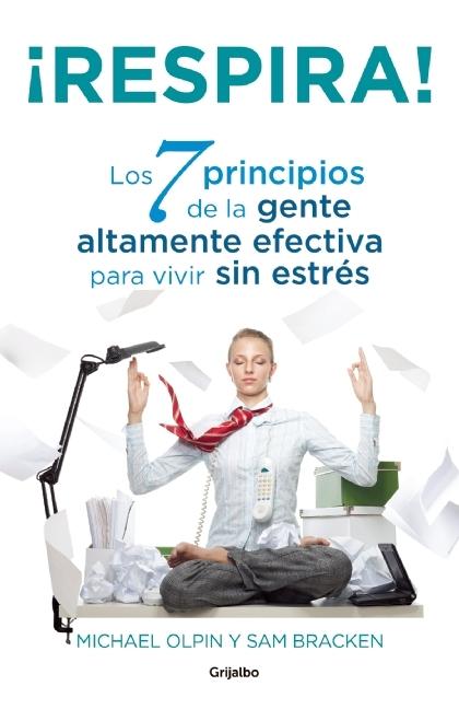 ¡Respira! Los 7 principios de la gente altamente efectiva para vivir sin estrés (Unwind!: 7 Principles for a Stress-Free Life)  by  Michael  Olpin