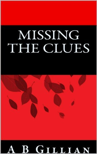 Missing the Clues  by  A.B. Gillian