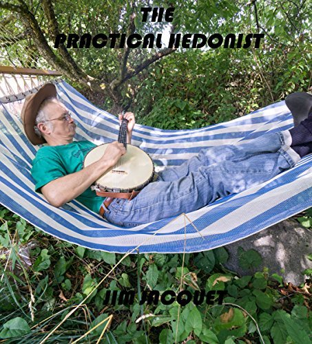 THE PRACTICAL HEDONIST  by  Jim Jacquet