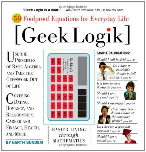 Geek Logik: 50 Foolproof Equations for Everyday Life Garth Sundem