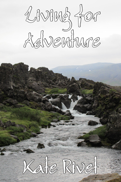 Living for Adventure Kate Rivet