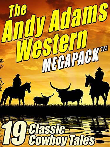 The Andy Adams Western MEGAPACK TM: 19 Classic Cowboy Tales  by  Andy Adams