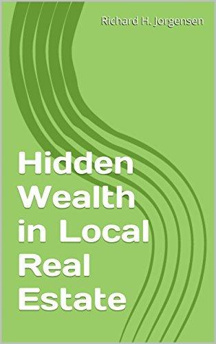 Hidden Wealth in Local Real Estate Richard H. Jorgensen