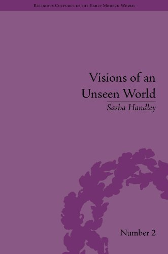 Visions of an Unseen World: Ghost Beliefs and Ghost Stories in Eighteenth Century England Sasha Handley