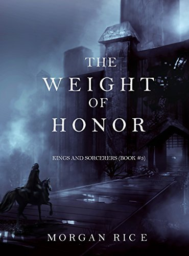 The Weight of Honor (Kings and Sorcerers, #3)  by  Morgan Rice