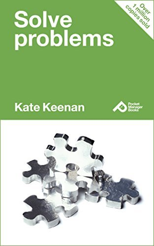 Solve Problems: Learn How To Resolve Issues And Reach Your Goals (Pocket Manager Books)  by  Kate Keenan