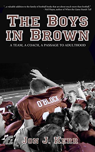 The Boys in Brown: A Team, a Coach, a Passage to Adulthood Jon J. Kerr