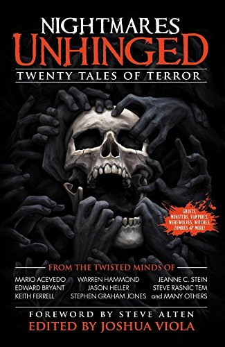 Nightmares Unhinged: Twenty Tales of Terror Joshua Viola