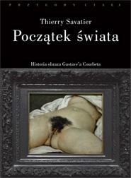 Początek świata. Historia obrazu Gustave'a Courbeta  by  Thierry Savatier