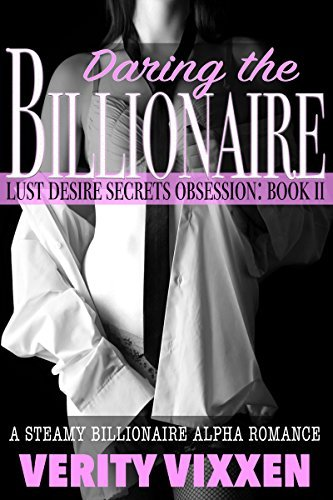 Daring The Billionaire: A Steamy Billionaire Alpha Romance (Lust. Desire. Secrets. Obsession. Book 2)  by  Verity Vixxen
