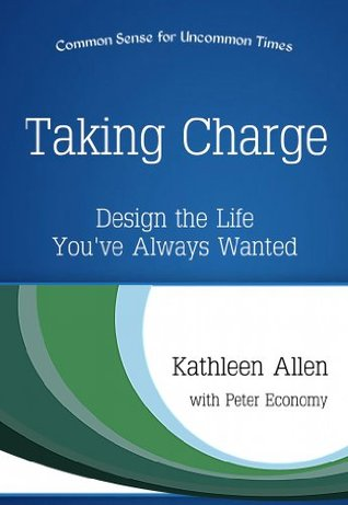 Taking Charge: Design the Life Youve Always Wanted (Common Sense for Uncommon Times Book 2)  by  Kathleen Allen