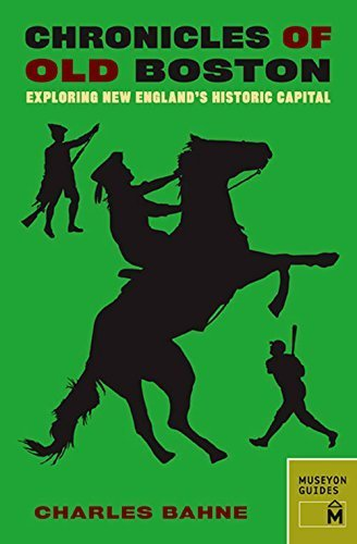 Chronicles of Old Boston: Exploring New Englands Historic Capital (Chronicles Series)  by  Charles Bahne