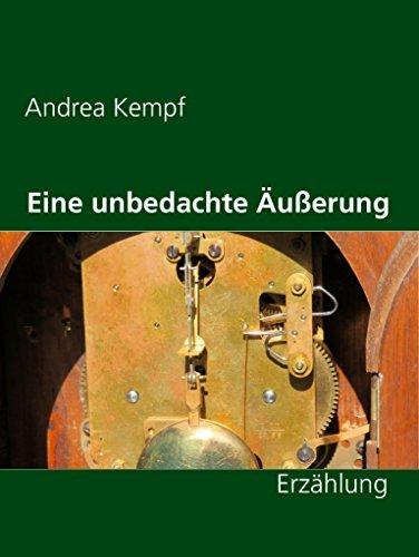 Eine unbedachte Äußerung: Erzählung Andrea Kempf