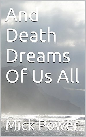 And Death Dreams Of Us All Mick Power