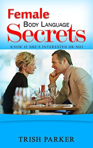Female Body Language Secrets: Know if Shes Interested or not  by  Trish Parker