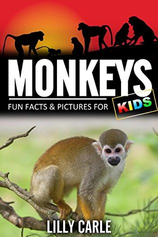 Monkeys: Fun Facts & Pictures For Kids Lilly Carle