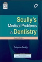 Scullys Medical Problems in Dentistry, 7th ed.  by  Crispian Scully