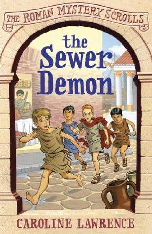 The Sewer Demon: The Roman Mystery Scrolls 1 Caroline Lawrence