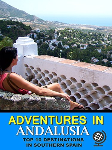 Adventures in Andalusia: Top 10 Destinations in Southern SPAIN  by  Liz Marino