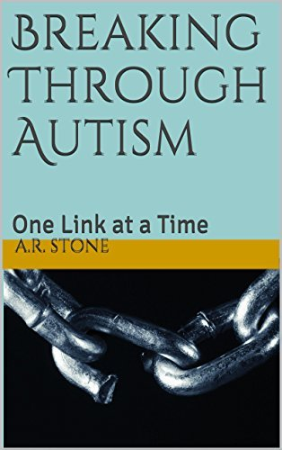 Breaking Through Autism: One Link at a Time  by  A.R. Stone
