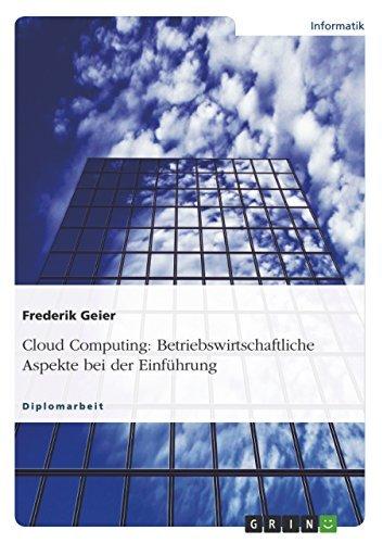 Cloud Computing: Betriebswirtschaftliche Aspekte bei der Einführung Frederik Geier