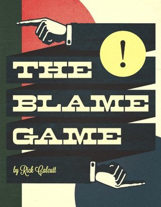 The Blame Game Rick Calcutt