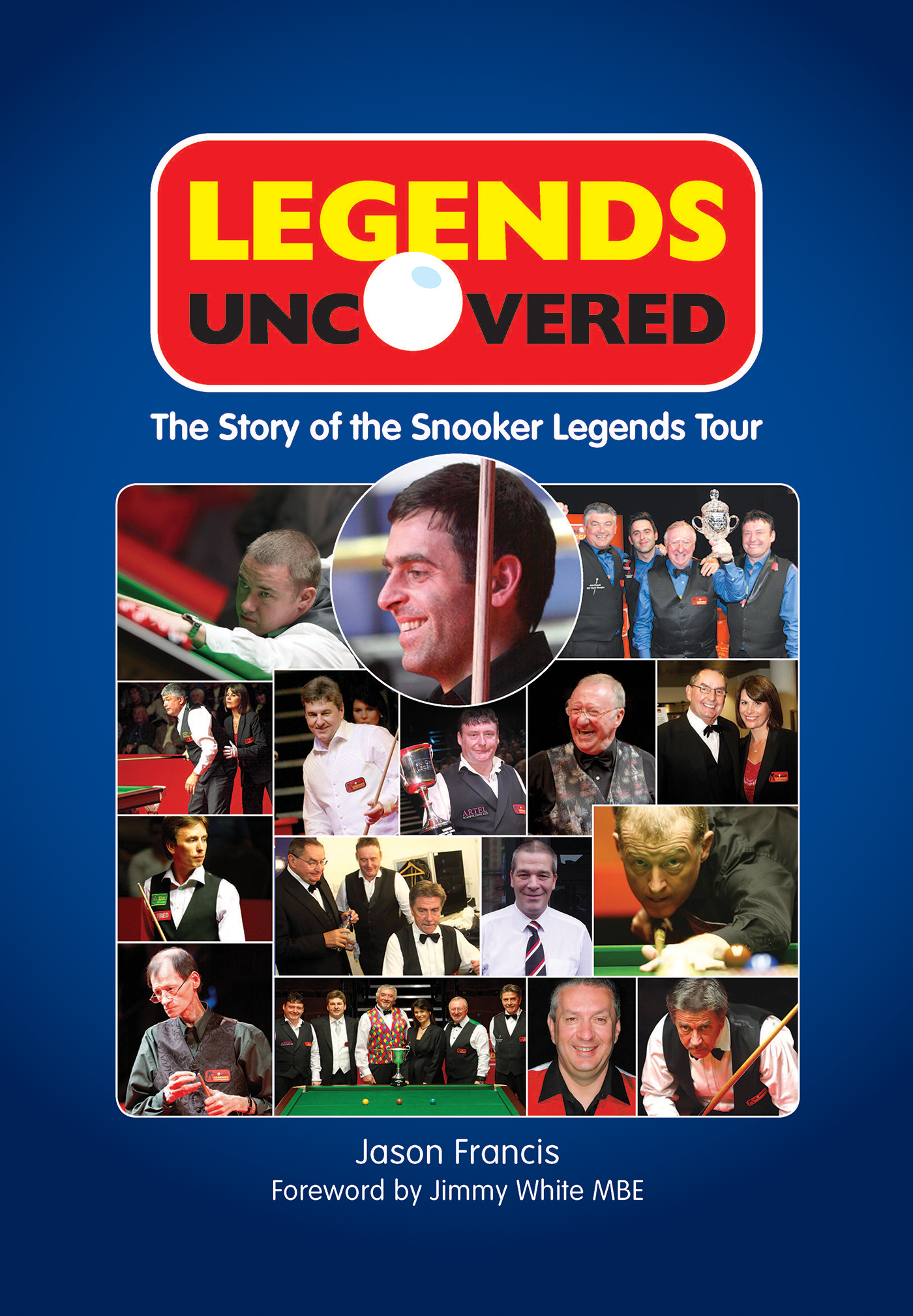 Legends Uncovered: The Story of the Snooker Legends Tour  by  Jason Francis