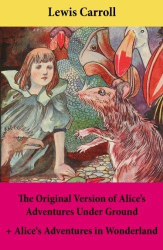 The Original Version of Alices Adventures Under Ground + Alices Adventures in Wonderland: With Carrolls own original illustrations + Sir John Tenniels original illustrations Lewis Carroll