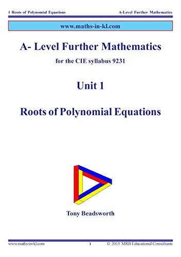 A-Level Further Mathematics for the CIE syllabus 9231: Unit 1: Roots of Polynomial Equations  by  Tony Beadsworth