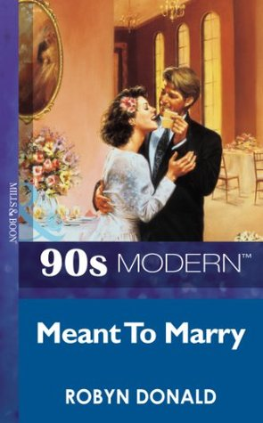 Meant To Marry (Mills & Boon Vintage 90s Modern) Robyn Donald
