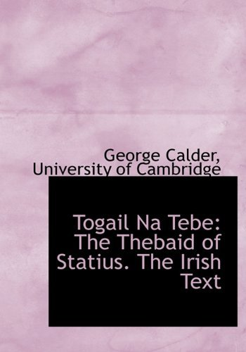 Togail Na Tebe: The Thebaid of Statius. The Irish Text George Calder