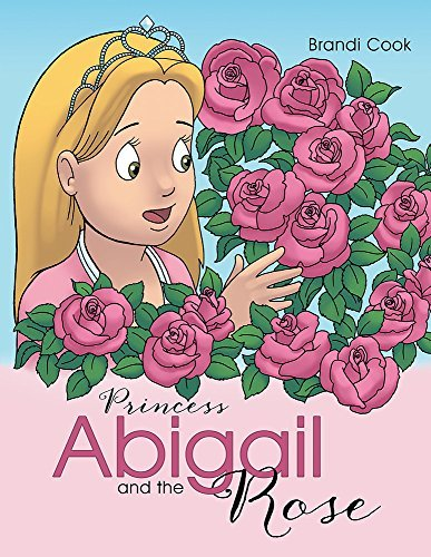 Princess Abigail and the Rose  by  Brandi Cook