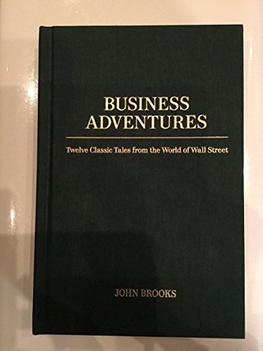 Business Adventures Twelve Classic Tales from the World of Wall Street John Brooks