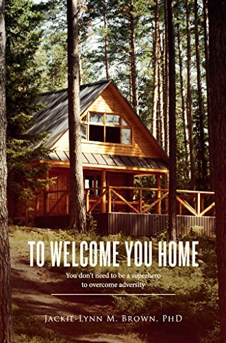 To Welcome You Home: You dont need to be a superhero to overcome adversity  by  Jackie-Lynn Brown