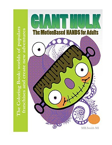 The Coloring Book: Giant HULK The MotionBased HANDS for Adults: worlds of populars franchises and create new adventures. Smith MI