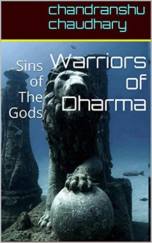 Warriors of Dharma: Sins of The Gods  by  chandranshu chaudhary