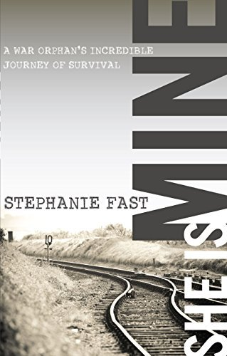 She Is Mine: A War Orphans Incredible Journey of Survival Stephanie Fast