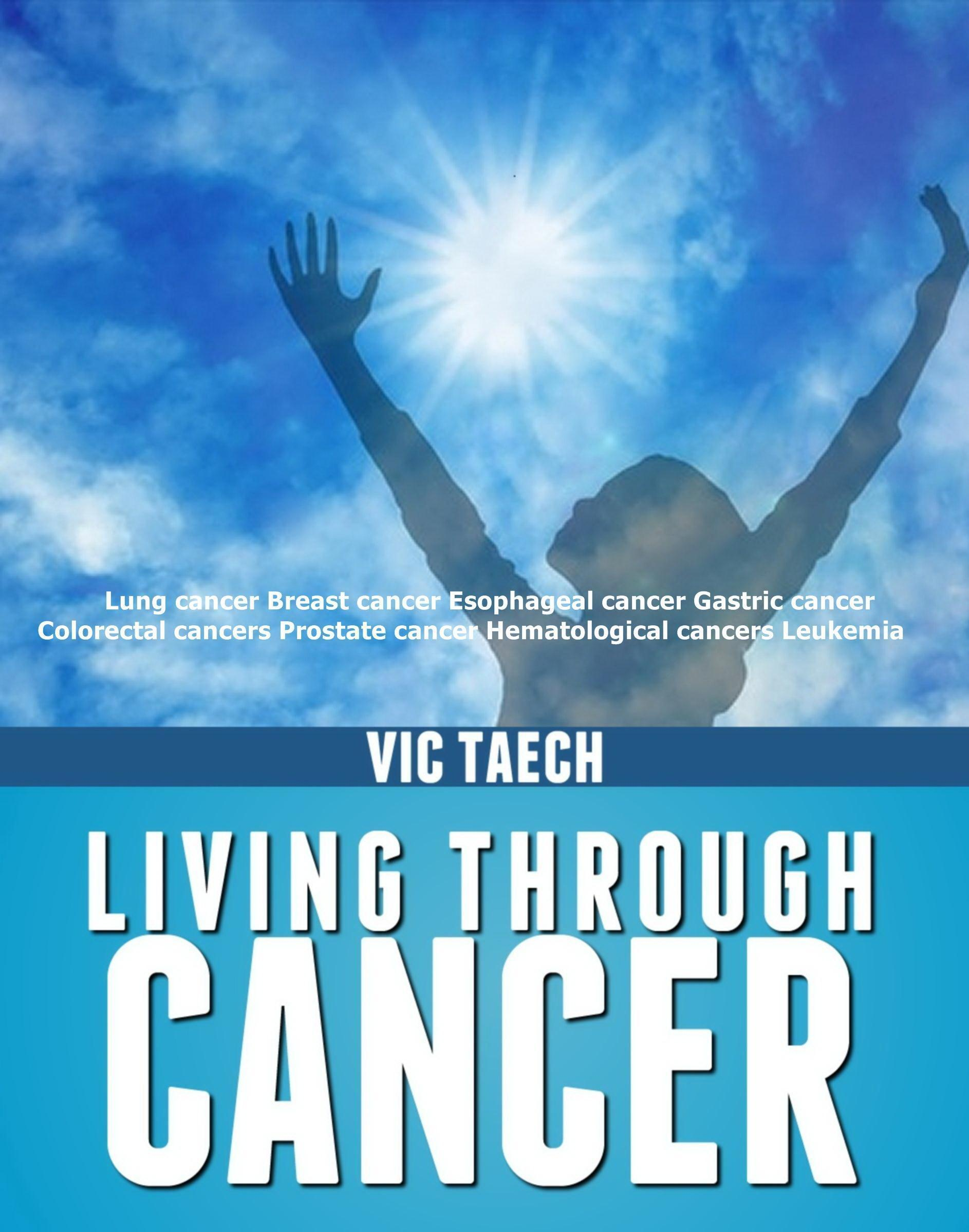 Living Through Cancer Lung cancer Breast cancer Esophageal cancer Gastric cancer Colorectal cancersProstate cancer Hematological cancers Leukemia Vic Taech