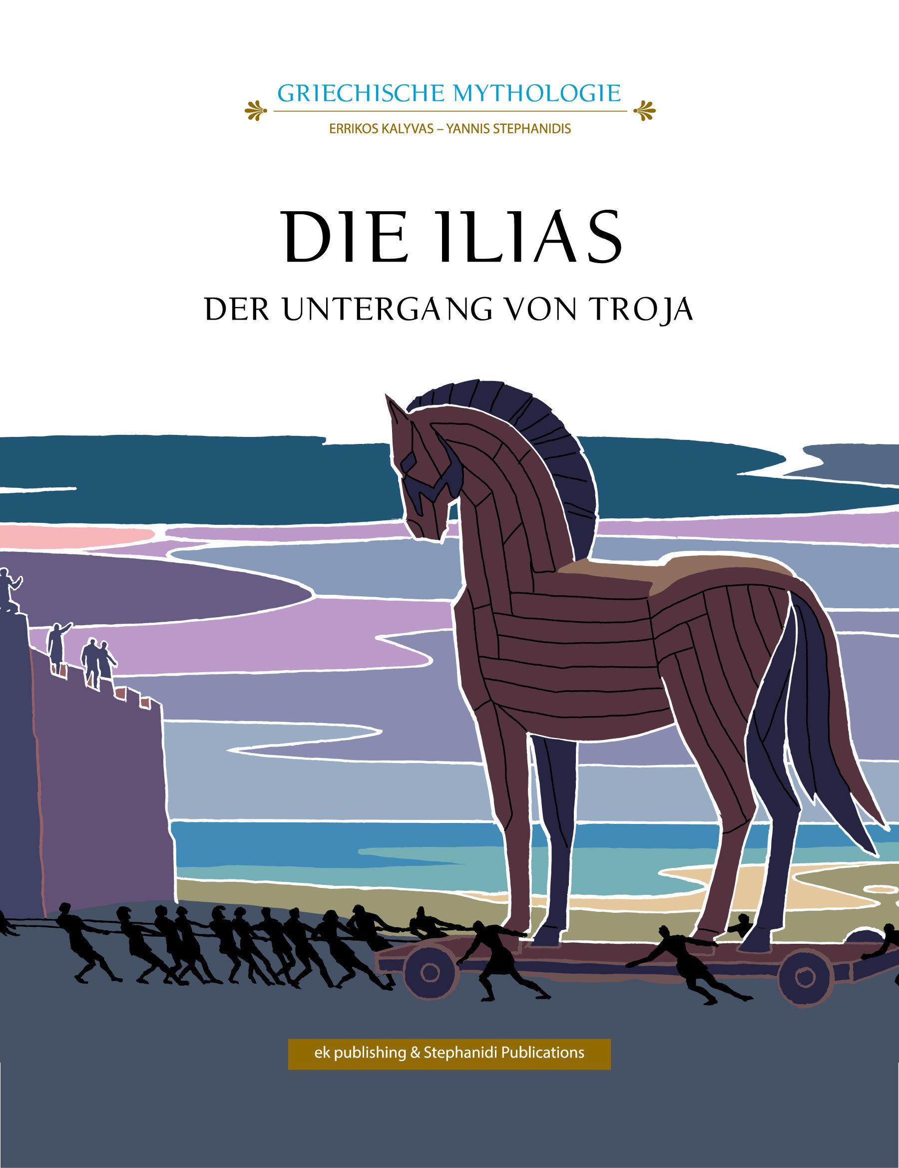 Die Ilias: Der untergang von Troja  by  Errikos Kalyvas