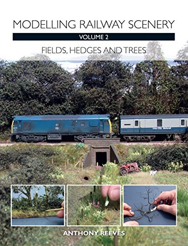 Modelling Railway Scenery Volume 2: Fields, Hedges and Trees Anthony Reeves
